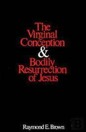 Virginal Conception And Bodily Resurrection Of Jesus
