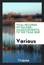 Vital Records Of Palmer, Massachusetts, To The Year 1850