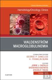 Waldenstrom Macroglobulinemia, An Issue Of Hematology/Oncology Clinics Of North America