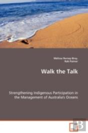 Walk The Talk - Strengthening Indigenous Participation In The Management Of Australia'S Oceans