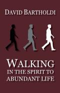 Walking In The Spirit To Abundant Life