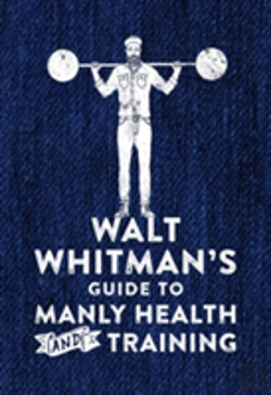 Bertrand.pt - Walt Whitman'S Guide To Manly Health And Training