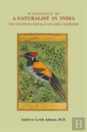 Wanderings Of A Naturalist In India, The Western Himalayas And Cashmere