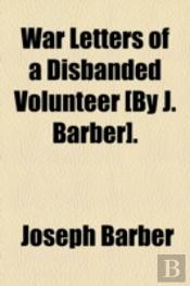 War Letters Of A Disbanded Volunteer (By