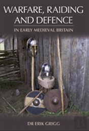 Warfare, Raiding And Defence In Early Medieval Britain