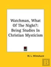 Watchman, What Of The Night?: Being Studies In Christian Mysticism