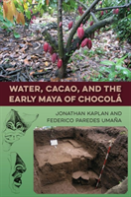 Water, Cacao, And The Early Maya Of Chocola