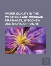 Water Quality In The Western Lake Michigan Drainages, Wisconsin And Michigan, 1992-95