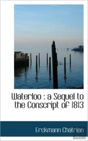 Waterloo : A Sequel To The Conscript Of