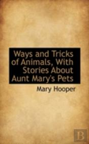 Ways And Tricks Of Animals, With Stories About Aunt Mary'S Pets