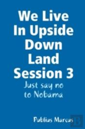 We Live In Upside Down Land Session 3