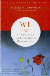 WE: UNDERSTANDING THE PSYCHOLOGY OF ROMANTIC LOVE