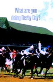 What Are You Doing Derby Day?