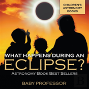What Happens During An Eclipse? Astronomy Book Best Sellers Children'S Astronomy Books