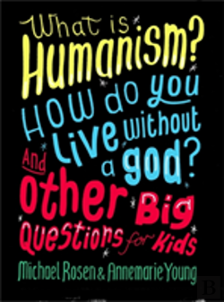 Bertrand.pt - What Is Humanism? How Do You Live Without A God? And Other Big Questions For Kids