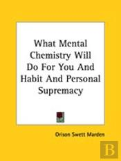 What Mental Chemistry Will Do For You And Habit And Personal Supremacy