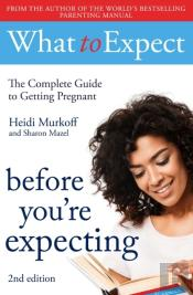 What To Expect: Before You'Re Expecting 2nd Edition