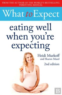 Bertrand.pt - What To Expect: Eating Well When You'Re Expecting 2nd Edition