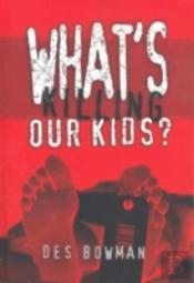 WHAT'S KILLING OUR KIDS?