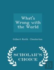 What'S Wrong With The World - Scholar'S Choice Edition