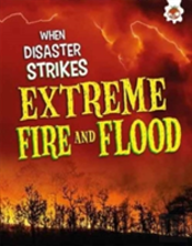 When Disaster Strikes - Extreme Fire And Flood