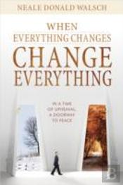 When Everything Changes Change Everythng
