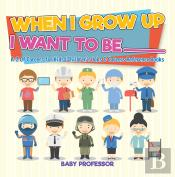 When I Grow Up I Want To Be _________ | A-Z Of Careers For Kids | Children'S Jobs & Careers Reference Books