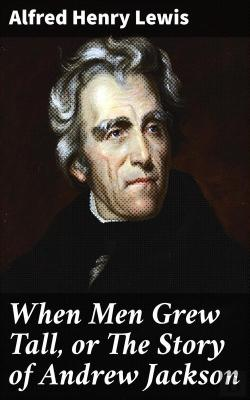 Bertrand.pt - When Men Grew Tall, Or The Story Of Andrew Jackson