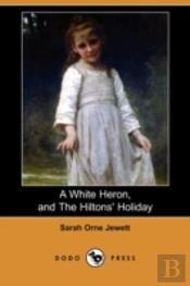 White Heron (Story), And The Hiltons' Holiday (Dodo Press)