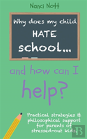 Why Does My Child Hate School... And How Can I Help?
