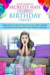Why Parents Secretly Hate Children'S Birthday Parties