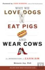 Why We Love Dogs Eat Pigs & Wear Cows