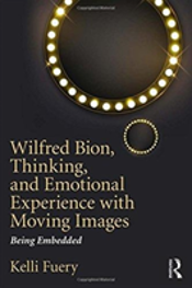 Wilfred Bion, Thinking, And Emotional Experience With Moving Images