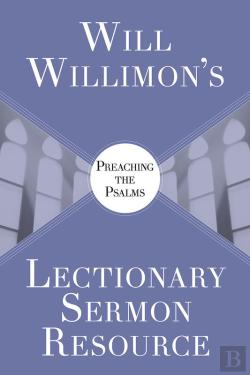 Bertrand.pt - Will Willimons Lectionary Sermon Resource: Preaching The Psalms