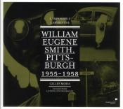 William Eugene Smith: Pittsburgh, L'Impossible Labyrinthe (1955-1957)
