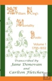 William King'S Mortality Books: Volume 1