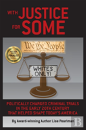 With Justice For Some: Politically Charged Criminal Trials In The Early 20th Century That Helped Shape Today'S America