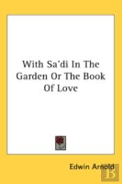 With Sa'Di In The Garden Or The Book Of