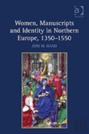 Women, Manuscripts And Identity In Northern Europe, 1350-1550