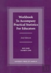 Workbook To Accompany 'Practical Statistics For Educators'