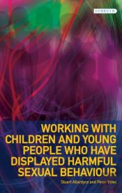 Working With Children And Young People Who Have Displayed Harmful Sexual Behaviour