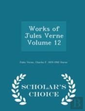 Works Of Jules Verne Volume 12 - Scholar'S Choice Edition