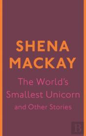 World'S Smallest Unicorn And Other Stories