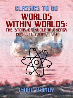 Bertrand.pt - Worlds Within Worlds: The Story Of Nuclear Energy, Complete Volume 1,2,3
