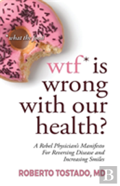 Wtf* Is Wrong With Our Health?  *What The Food