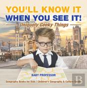 You'Ll Know It When You See It! Uniquely Geeky Things - Geography Books For Kids | Children'S Geography & Culture Books