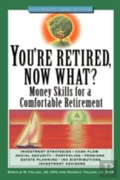 You'Re Retired Now What