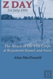 Z Day, 1st July 1916 - The Attack Of The Viii Corps At Beaumont Hamel And Serre