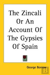 Zincali Or An Account Of The Gypsies Of Spain